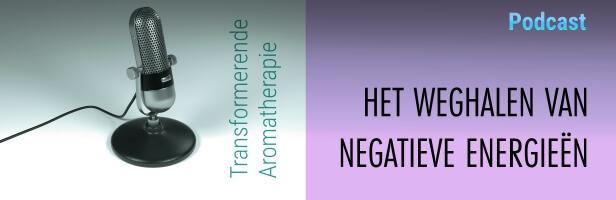 Podcast #1 Transformerende Aromatherapie: Het weghalen van negatieve energieën